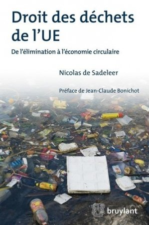 Droit des déchets de l'UE. De l'élimination à l'économie circulaire - bruylant - 9782802751113 -