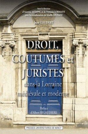 Droit, coutumes et juristes dans la Lorraine médiévale et moderne - Presses Universitaires de Nancy - 9782814300224 -