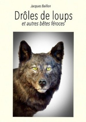 Drôles de loups & autres bêtes féroces - Baillon (Jacques) - 9782954804255 -