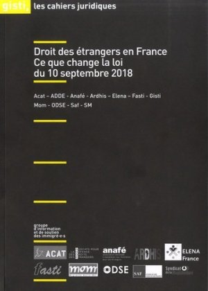 Droit des étrangers en France. Ce que change la loi du 10 Septembre 2018 - Gisti - 9791091800518 -