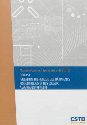 DTU 45.1 Isolation thermique des bâtiments frigorifiques et des locaux à ambiance régulée - cstb - 3260050849920 -