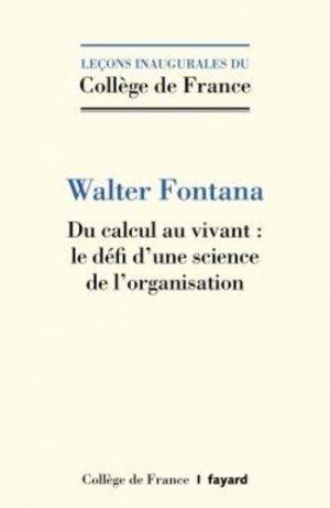 Du calcul au vivant : le défi d'une science de l'organisation - fayard - 9782213716831 -