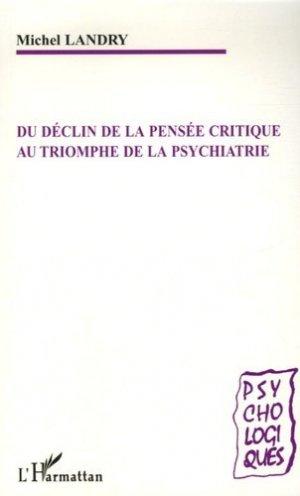 Du déclin de la pensée critique au triomphe de la psychiatrie - l'harmattan - 9782296016996 -