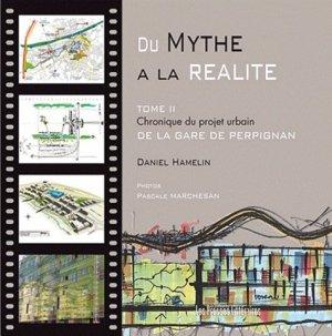 Du Mythe à la réalité. Tome 2, Chronique du projet urbain de la gare de Perpignan - Edition Les Presses littéraires - 9782350734040 -