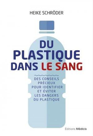 Du plastique dans le sang - des conseils precieux pour identifier et eviter les dangers du plastique - Médicis - 9782853277327 -