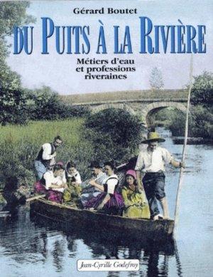 Du puits à la rivière.  Métiers d'eau et professions riveraines - Jean-Cyrille Godefroy Editions - 9782865531226 -
