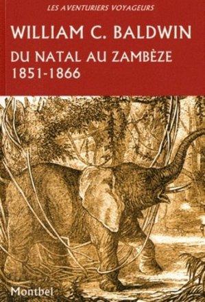 Du Natal au Zambèze. Chasses et aventures dans le sud-est de l'Afrique 1851-1866 - Editions de Montbel - 9782914390491 - https://fr.calameo.com/read/005884018512581343cc0