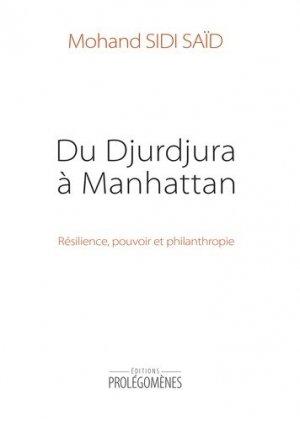 Du Djurdjura à Manhattan. Résilience, pouvoir et philanthropie - Editions Prolégomènes - 9782917584583 -