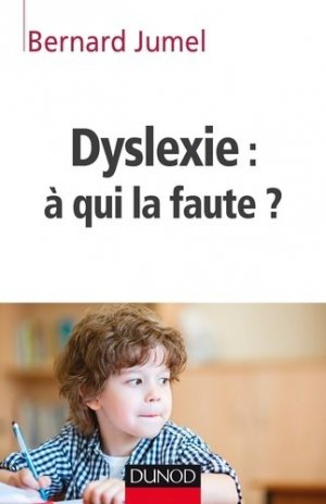 Dyslexie : à qui la faute ? - dunod - 9782100724970 -