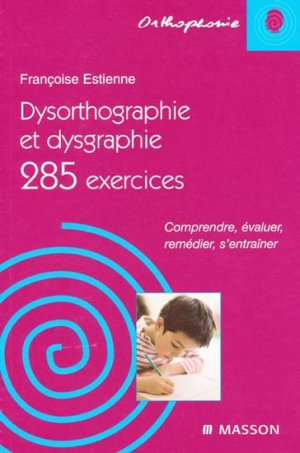 Dysorthographie et dysgraphie 285 exercices - elsevier / masson - 9782294065019 -