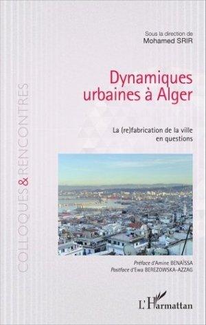 Dynamiques urbaines à Alger. La (re)fabrication de la ville en questions - l'harmattan - 9782343081465 -