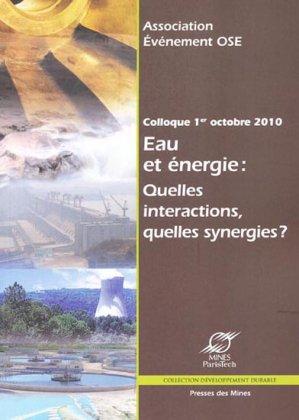 Eau et Energie : quelles interactions, quelles synergies ? - presses des mines - 9782911256509 -