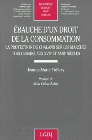 EBAUCHE D'UN DROIT DE LA CONSOMMATION. Tome 299, la protection du chaland sur les marchés toulousains aux XVIIème et XVIIIème siècles - LGDJ - 9782275017396 -
