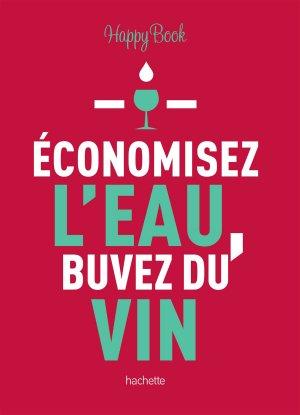 Economisez l'eau, buvez du vin - hachette - 9782017092162 -