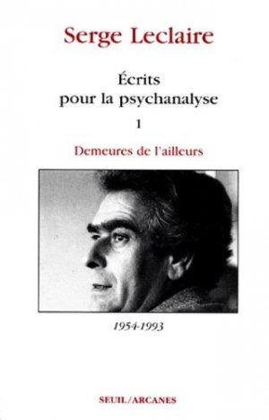 ECRITS POUR LA PSYCHANALYSE. Tome 1, Demeures de l'ailleurs 1954-1993 - Seuil - 9782020337052 - majbook ème édition, majbook 1ère édition, livre ecn major, livre ecn, fiche ecn