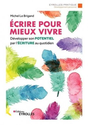 Ecrire pour mieux vivre - Eyrolles - 9782212569469