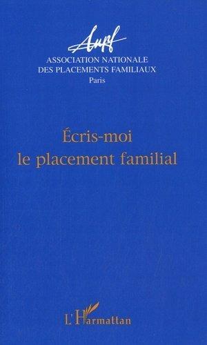 Ecris-moi le placement familial. Actes des journées d'étude - Paris - l'harmattan - 9782296102002 -