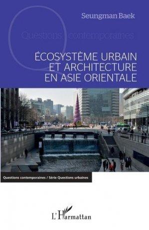 Ecosystème urbain et architecture en Asie orientale - l'harmattan - 9782343229003 -