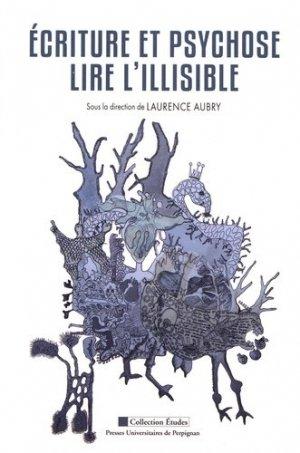 Ecriture et psychose : lire l'illisible - Presses Universitaires de Perpignan - 9782354123307 -