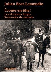 Ecoute en tête ! : les derniers loups : souvenirs de vénerie - montbel - 9782356531322 -
