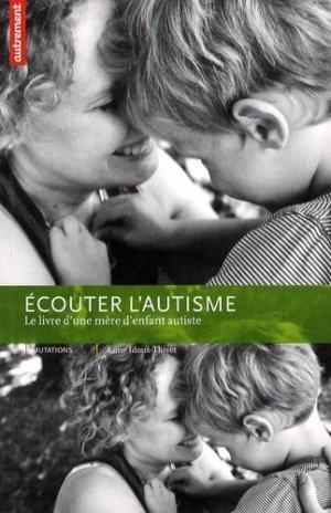 Écouter l'autisme Le livre d'une mère d'enfant autiste  - autrement - 9782746712232