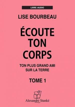 Ecoute ton corps. Tome 1, Ton plus grand ami sur la Terre, 1 CD audio - Alexandre Stanké - 9782895584384 -