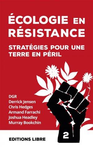Ecologie en résistance - Stratégies pour une Terre en péril (volume 2) - editions libre - 9782955678220 -