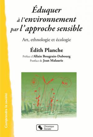 Eduquer à l'environnement par le sensible / art, ethnologie et écologie - chronique sociale - 9782367171678 -