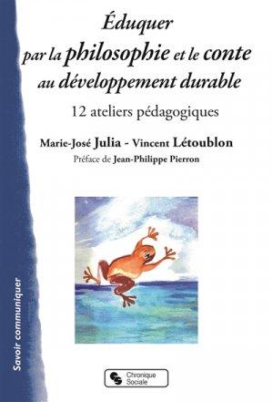 Eduquer par la philosophie et le conte au développement durable : 12 ateliers pédagogiques - chronique sociale - 9782367175546 -