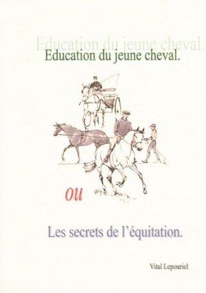 Éducation du jeune cheval ou Les secrets de l'équitation - cheval art pedagogie - 9782746611962 -