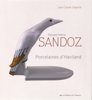 Edouard Marcel Sandoz, les porcelaines d'Haviland - Editions de l'Amateur - 9782859175542 -