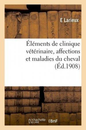 Éléments de clinique vétérinaire, affections et maladies du cheval - hachette/bnf - 9782329413259 -