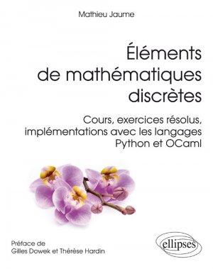 Éléments de mathématiques discrètes - Cours, exercices résolus, implémentations avec les langages Python et OCaml - ellipses - 9782340014800 -