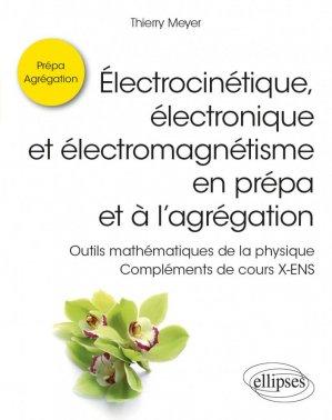 Électrocinétique, électronique et électromagnétisme en prépa et à l'agrégation - Compléments de cours X-ENS - Outils mathématiques de la physique - Ellipses - 9782340045606 -