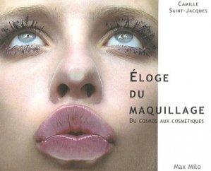 Eloge du maquillage. Du cosmos aux cosmétiques - Max Milo - 9782353410040 -