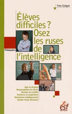 Elèves difficiles ? Osez les ruses de l'intelligence - ESF Editeur - 9782710127574 -