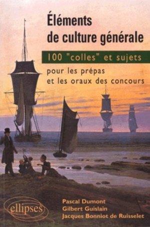 Eléments de culture générale. 100 Colles et sujets pour les prépas et les oraux de concours - Ellipses - 9782729848675 -