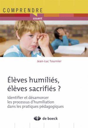 Elèves humiliés, élèves sacrifiés ? - de boeck superieur - 9782804190583 -