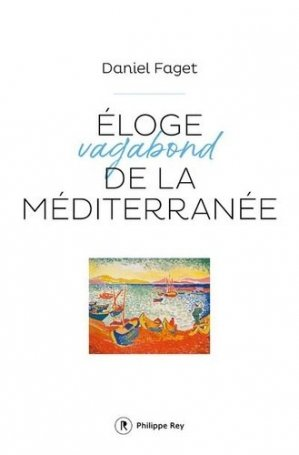 Eloge vagabond de la Méditerranée - Philippe Rey - 9782848768113 -