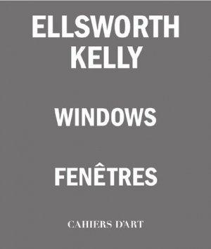 Ellsworth Kelly. Fenêtres, Edition bilingue français-anglais - Cahiers D'art - 9782851173058 -