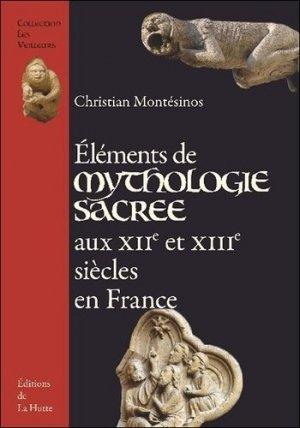 Eléments de mythologie sacrée aux XIIe et XIIIe siècles en France - Editions de la Hutte - 9782916123417 -