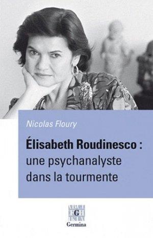 Elisabeth Roudinesco : une psychanalyste dans la tourmente - Editions Germina - 9782917285237 -