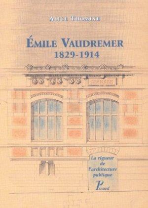 Emile Vaudremer, 1829-1914. La rigueur de l'architecture publique - Editions AandJ Picard - 9782708406308 -