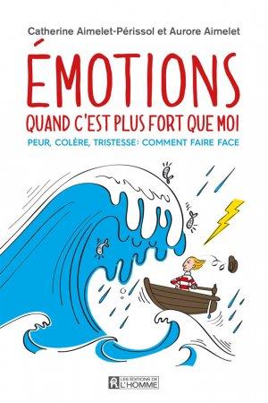 Emotions: quand c'est plus fort que moi : peur, colère, tristesse - de l'homme - 9782761949200 -