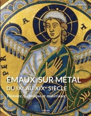 Emaux sur métal du IXe au XIXe siècle - faton - 9782878441864 -