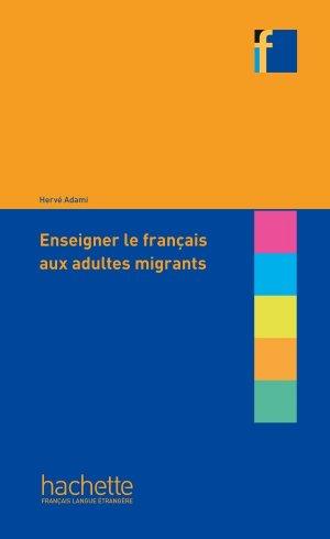 Enseigner le français aux adultes migrants - Hachette Français Langue Etrangère - 9782014016451 -