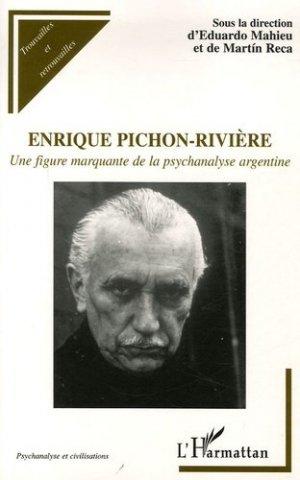 Enrique Pichon-Rivière . Une figure marquante de la psychanalyse argentine - l'harmattan - 9782296004009 -