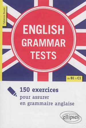 English grammar tests - 150 exercices pour assurer en grammaire anglaise de B1 à C1 - ellipses - 9782340017641 -