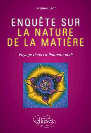 Enquête sur la nature de la matière - Voyage dans l'infiniment petit - Ellipses - 9782340043589 -