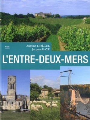 Entre-deux-Mers. Le pays entre Dordogne et Garonne - geste - 9782367466354 -